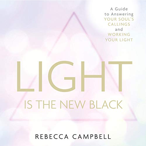 Light Is the New Black     A Guide to Answering Your Soul's Callings and Working Your Light              By:                                                                                                                                 Rebecca Campbell                               Narrated by:                                                                                                                                 Rebecca Campbell                      Length: 5 hrs and 35 mins     722 ratings     Overall 4.8