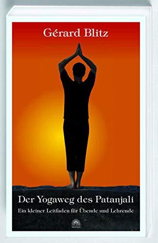 Der Yogaweg des Patanjali: Ein kleiner Leitfaden für Übende und Lehrende