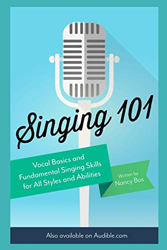 Singing 101: Vocal Basics and Fundamental Singing Skills for All Styles and Abilities (How to Sing)
