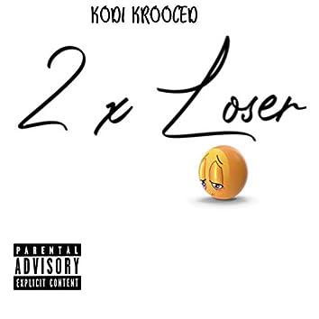 2 X Loser