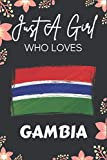 Just A Girl Who Loves Gambia Notebook: Journal Gift For Gambia country Lovers Funny Gift Idea For Girls on Birthday, Christmas Gambia Homeland Travel Journal - 6 x 9 Inches-110 Blank Lined Pages