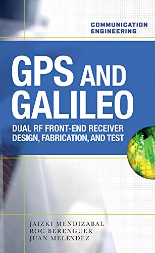 GPS and Galileo: Dual RF Front-end receiver and Design, Fabrication, & Test: Dual RF Front-End Receiver and Design, Fabrication, and Test (Communication Engineering) (English Edition)
