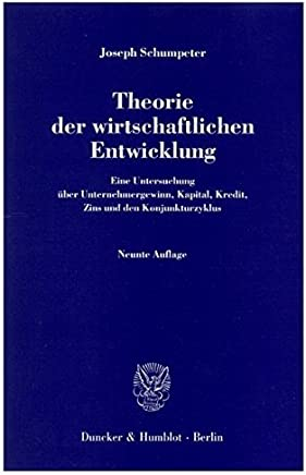 Theorie der wirtschaftlichen Entwicklung.: Eine Untersuchung �ber Unternehmergewinn, Kapital, Kredit, Zins und den Konjunkturzyklus. : B�cher