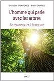 L'homme qui parle aux arbres - Se reconnecter à la nature