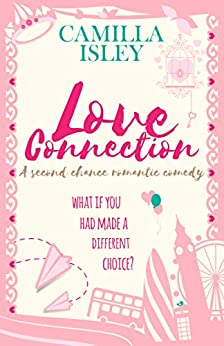 Love Connection: A Second Chance Romantic Comedy (First Comes Love Book 7) by [Camilla Isley]