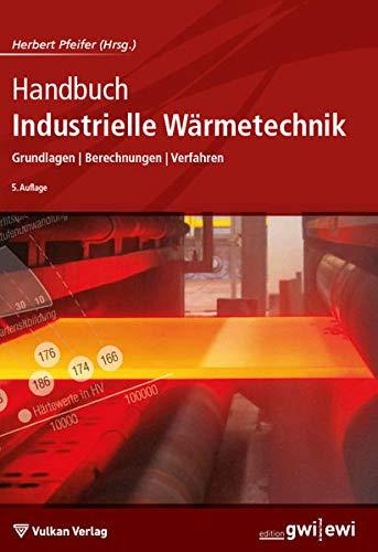 Handbuch Industrielle Wärmetechnik: Grundlagen - Berechnungen - Verfahren (Edition ewi)
