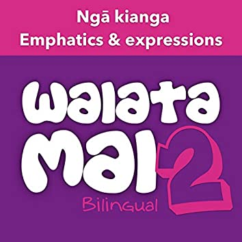 Waiata Mai 2 - Ngā kianga (Emphatics & expressions - Bilingual)