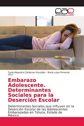 Embarazo Adolescente. Determinantes Sociales para la Deserción Escolar: Determinantes Sociales que influyen en la Deserción Escolar de las Adolescentes Embarazadas en Toluca, Estado de México