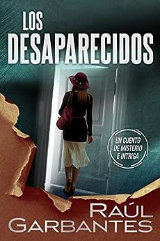 Los desaparecidos: un cuento de misterio e intriga (Spanish Edition) by [Raúl Garbantes, Giovanni Banfi]