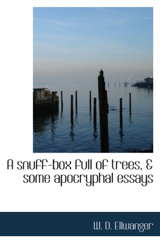 A snuff-box full of trees, & some apocryphal essays