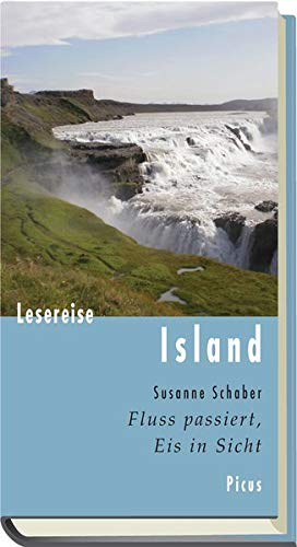 Lesereise Island. Fluss passiert, Eis in Sicht (Picus Lesereisen)
