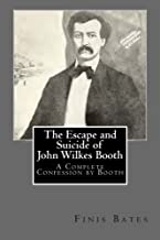 The Escape and Suicide of John Wilkes Booth: A Complete Confession by Booth