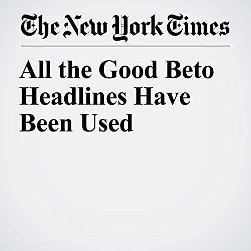 All the Good Beto Headlines Have Been Used audiobook cover art