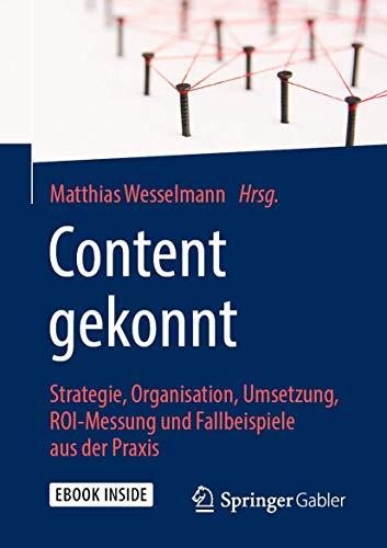 Content gekonnt: Strategie, Organisation, Umsetzung, ROI-Messung und Fallbeispiele aus der Praxis