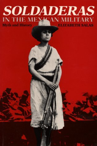 Soldaderas in the Mexican Military: Myth and History by Salas Elizabeth (1990-09-01) Hardcover