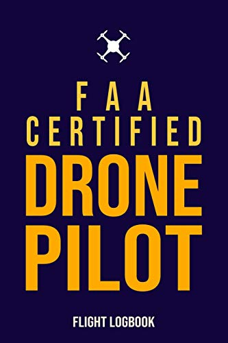 FAA Certified Drone Pilot Flight Logbook: Complete UAS Safety & Flight Logbook for Drone Operators
