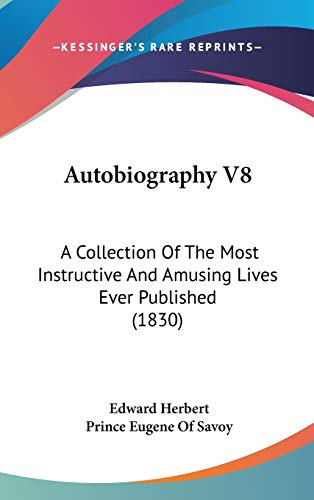 Autobiography: A Collection of the Most Instructive and Amusing Lives Ever Published: A Collection Of The Most Instructive And Amusing Lives Ever Published (1830)