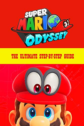 Super Mario Odyssey: The Ultimate Step-by-Step Guide: Nintendo Switch (English Edition)