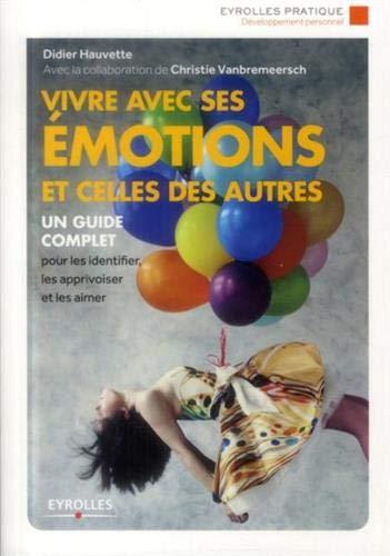 Vivre avec ses émotions et celles des autres: Un guide complet pour les identifier, les apprivoiser et les aimer.