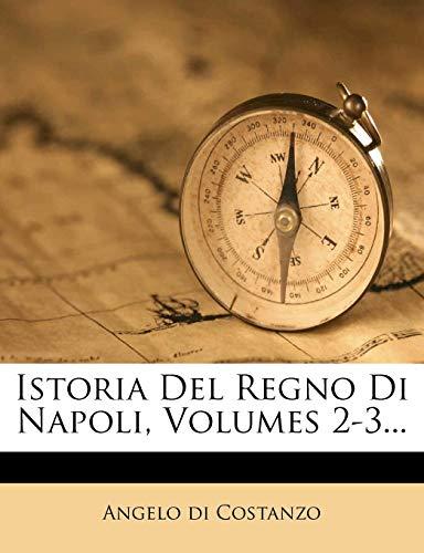 Istoria del Regno Di Napoli, Volumes 2-3...