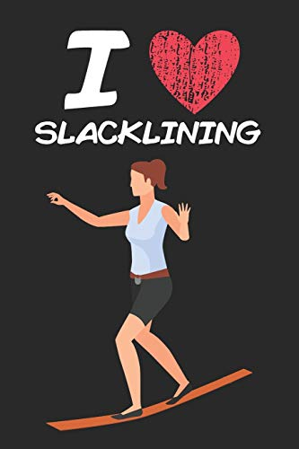 I Love Slacklining: A Classic Hobby or Passion Journal / Notebook / Diary. Perfect Gift for Birthday or Chirstmas Gift, Better then a Card.