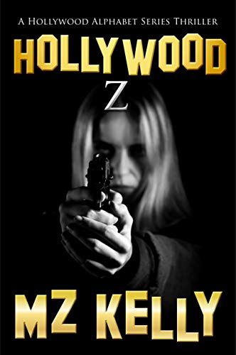 Hollywood Z: A Hollywood Alphabet Series Thriller by [M.Z. Kelly]
