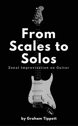 From Scales to Solos: Zonal Improvisation on Guitar (English ...