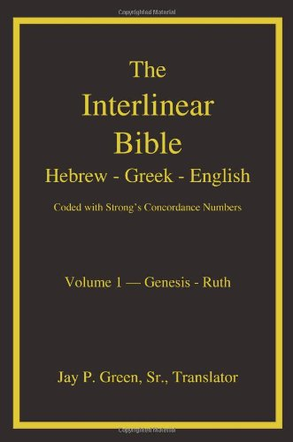 The Interlinear Hebrew-Greek-English Bible with Strong's Concordance Numbers