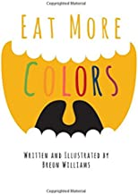 Eat More Colors: A Fun Educational Rhyming Book About Healthy Eating and Nutrition for Kids, Vegan Book, Colorful Pictures, Fun Facts