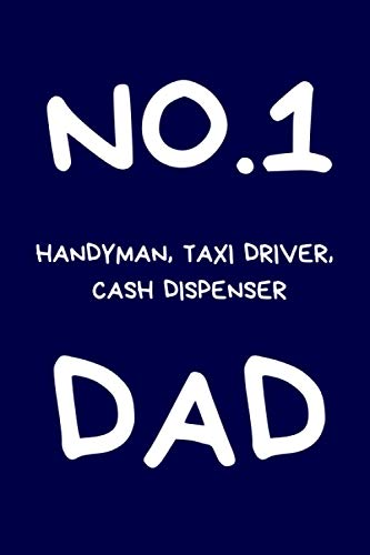No.1 Handyman, Taxi Driver, Cash Dispenser, Dad: Funny Fathers Day Gift: Lined Notebook Journal Birthday Present For Dad