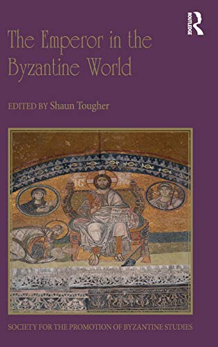 The Emperor in the Byzantine World: Papers from the Forty-Seventh Spring Symposium of Byzantine Studies (Publications of the Society for the Promotion of Byzantine Studies)