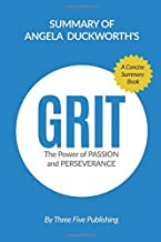 Summary of Grit by Angela Duckworth The Power of Passion and Perseverance: A Concise Summary Book