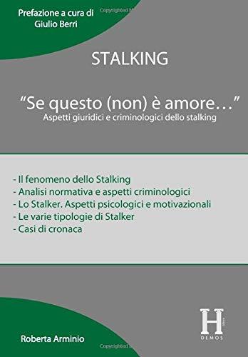 """STALKING - """"Se questo (non) è amore…"""": Aspetti giuridici e criminologici dello stalking"""