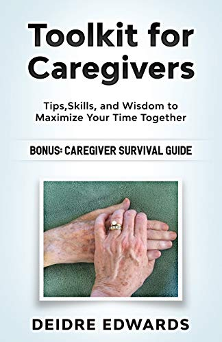 Compare Textbook Prices for Toolkit for Caregivers: Tips, Skills, and Wisdom to Maximize Your Time Together  ISBN 9781089732907 by Edwards, Deidre,Alderman, Sheree