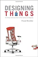 Designing Things: A Critical Introduction to the Culture of Objects by Prasad Boradkar(2010-05-01)
