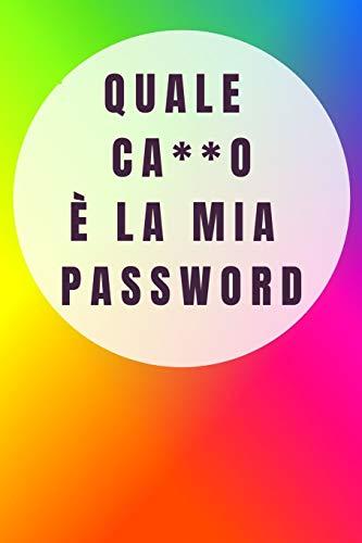 Quale ca**o è la mia password: Per conservare le tue password: Siti web, Computer/Laptop, Cellulari, Tablet, Domande di sicurezza, Note, Router & rete, E-mail e carte di credito