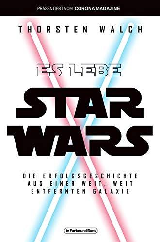 Es lebe Star Wars - Die Erfolgsgeschichte aus einer weit, weit entfernten Galaxis: Franchise-Sachbuch, präsentiert vom Corona Magazine