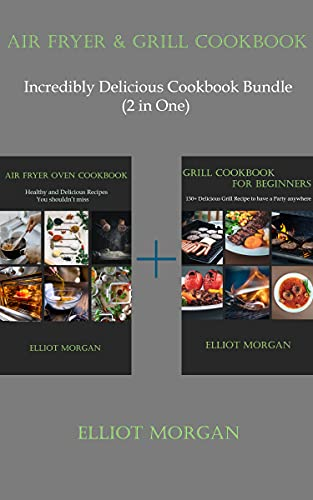 Air Fryer & Grill Cookbook: Incredibly Delicious Cookbook Bundle (2 in One) (English Edition)