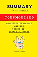 Summary Of Peter Strzok's Compromised: Counterintelligence and the Threat of Donald J. Trump