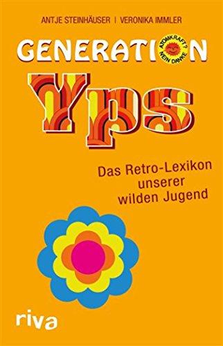 Generation Yps: Das Retro-Lexikon unserer wilden Jugend