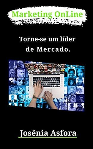 Marketing OnLine: Torne-se um lider de mercado (Portuguese Edition)