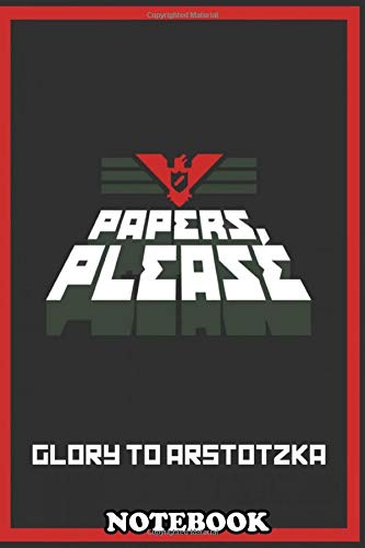 Notebook: Papers Please Glory To Arstotzka , Journal for Writing, College Ruled Size 6
