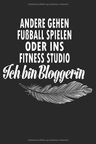 Andere Gehen Fußball Spielen Oder Ins Fitness Studio Ich Bin Bloggerin: Blogger 6\' x 9\' Notitzbuch Liniert ca. 120 Seiten Für Blog Betreiber, Blogger und Bloggerinnen