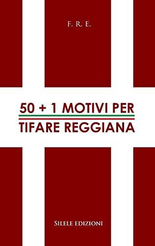 50+1 motivi per tifare Reggiana