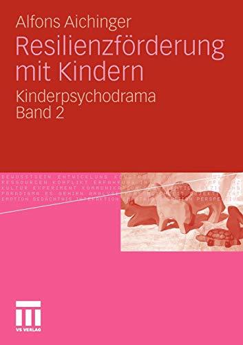 Resilienzförderung mit Kindern: Kinderpsychodrama Band 2 (German Edition)
