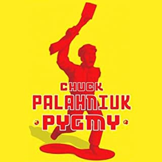 Pygmy                   By:                                                                                                                                 Chuck Palahniuk                               Narrated by:                                                                                                                                 Paul Michael Garcia                      Length: 7 hrs and 47 mins     15 ratings     Overall 3.9