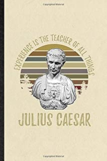Experience is the teacher of all things Julius Caesar: Funny Julius Caesar Lined Notebook Writing Journal Historical Emper...