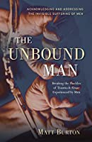 The Unbound Man: Breaking the Shackles of Trauma and Abuse Experienced by Men