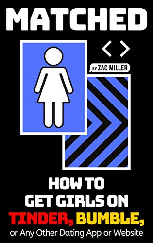MATCHED: How to Get Girls on Tinder, Bumble, or Any Other Dating App or Website (English Edition)