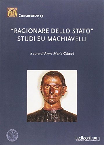 «Ragionare dello Stato». Studi su Machiavelli